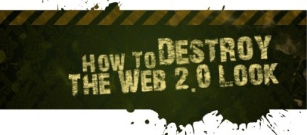 how to destroy the web 2.0 look