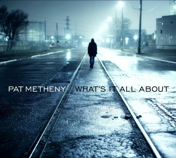 "Pat Metheney: ""Whatâ??s It All About"" è il nuovo album"